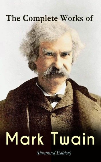 The Complete Works Of Mark Twain (Illustrated Edition): Nov... #marktwain