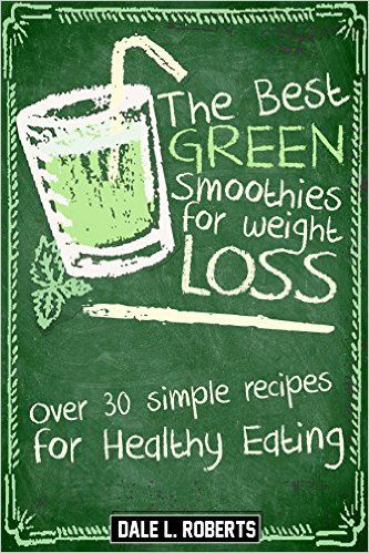 The Best Green Smoothies for Weight Loss: Over 30 Simple Recipes for Healthy Eating - Kindle edition by Dale L. Roberts. Cookbooks, Food & Wine Kindle eBooks @ Amazon.com.