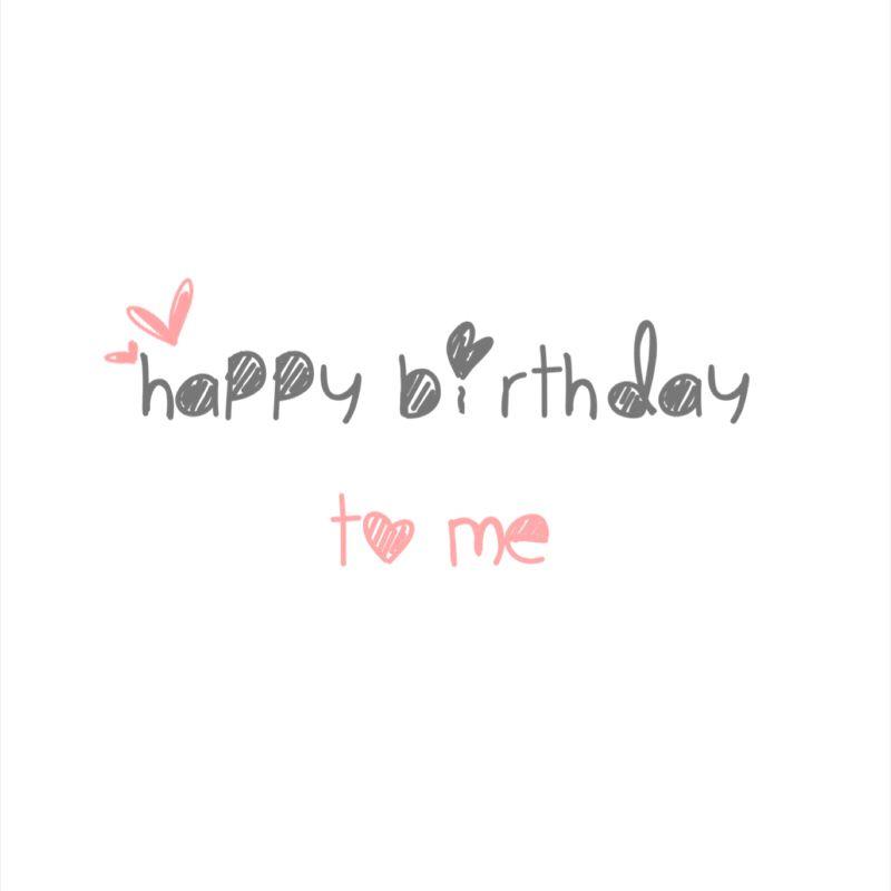 Happy Birthday To Me Birthday Birthday Quotes Birthday Happy
