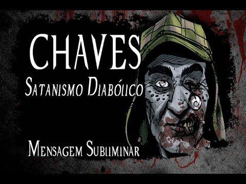 Chaves Satanismo Diabolico Mensagens Subliminares Pacto Com
