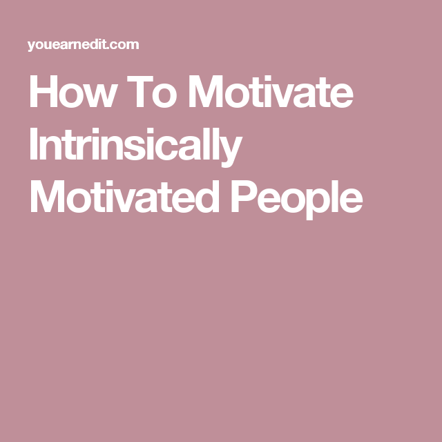 How To Motivate Intrinsically Motivated People