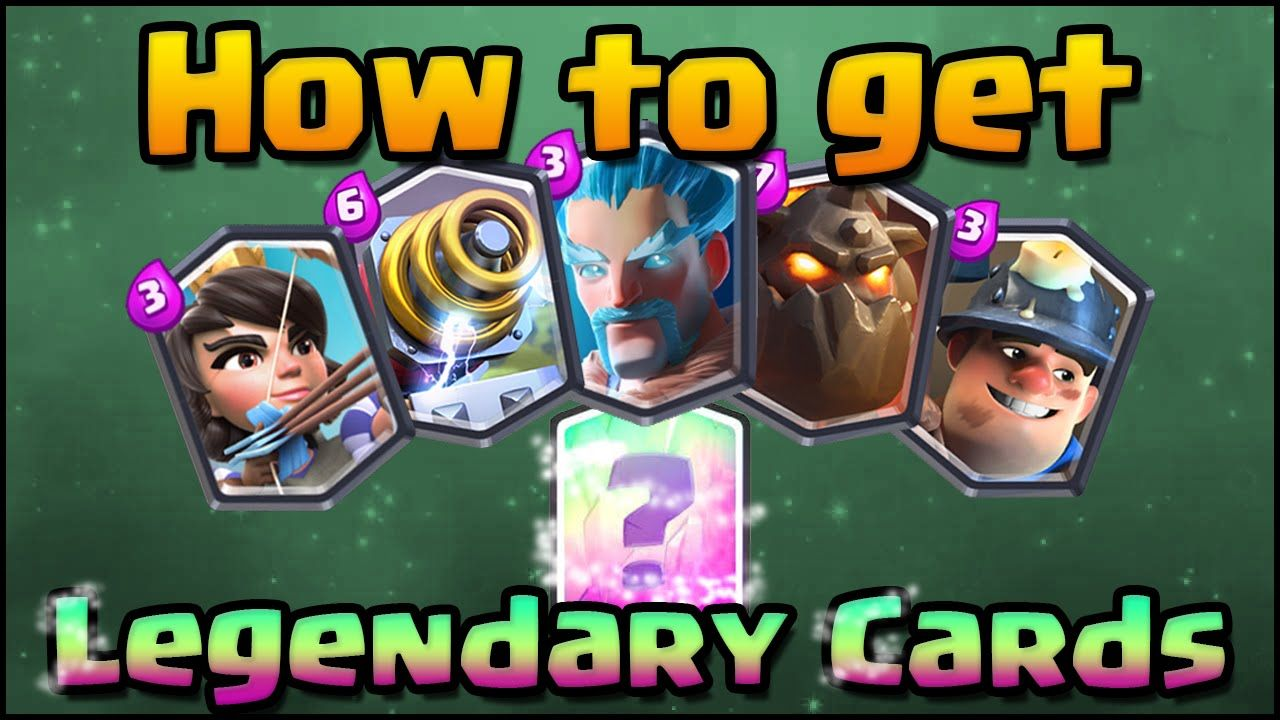 Clash royale how to get legendary cards tips guide