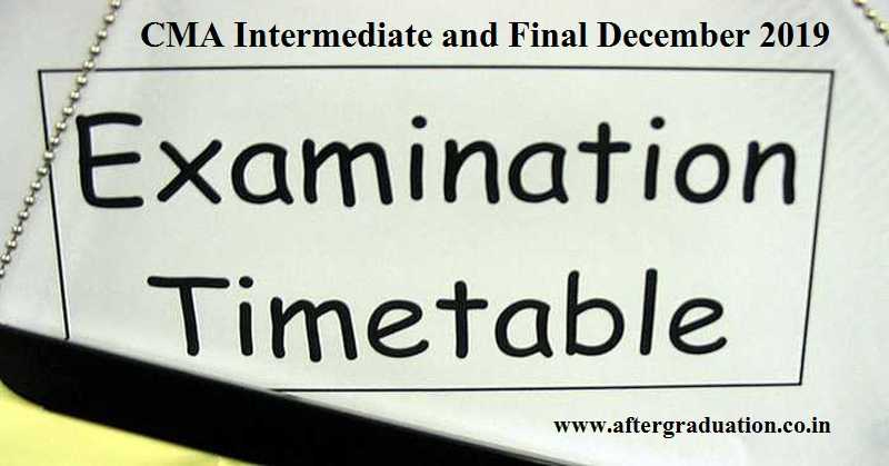 Cma Intermediate And Final December 2019 Exam Timetable Announced Aftergraduation Examination Timetable Exam Schedule Exam