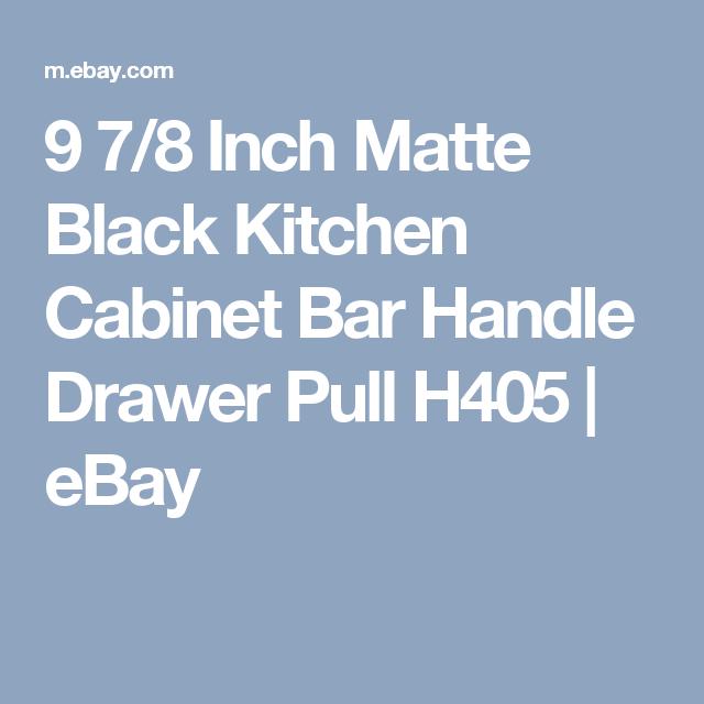 9 7/8 Inch Matte Black Kitchen Cabinet Bar Handle Drawer Pull H405 ...