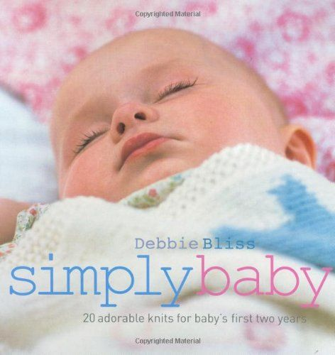 Simply Baby: 20 Special Handknits for Baby's First Two Years by Debbie Bliss,http://www.amazon.com/dp/1570763348/ref=cm_sw_r_pi_dp_NbrGsb0GRGKTPRY0