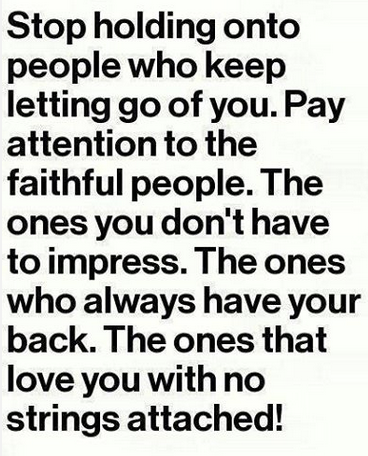 Stop Holding Onto People Who Keep Letting Go Of You Faithful