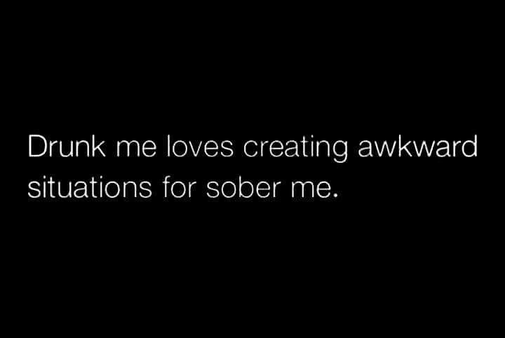 Drunk Me …