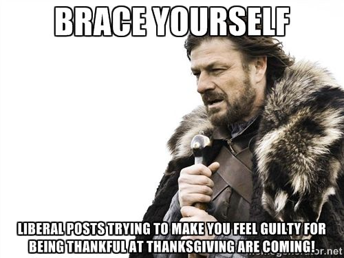 Brace Yourselves Liberals At Thanksgiving Not All Of Course Funny Memes Funny P Nurse Humor