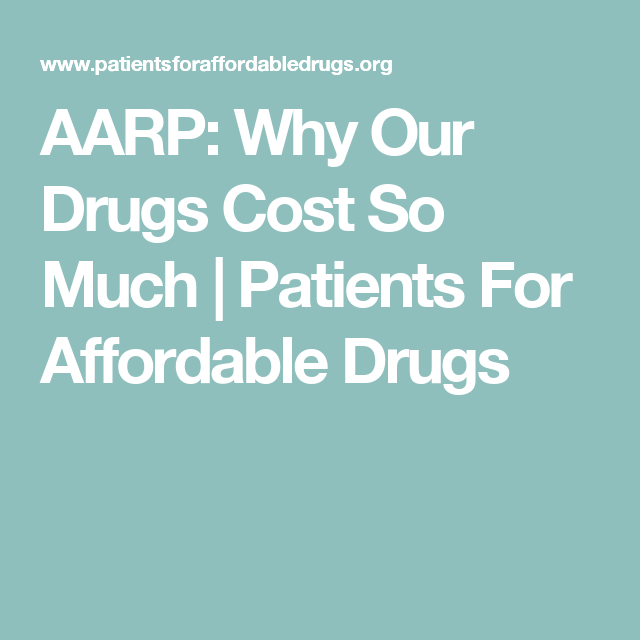 AARP: Why Our Drugs Cost So Much | Patients For Affordable Drugs