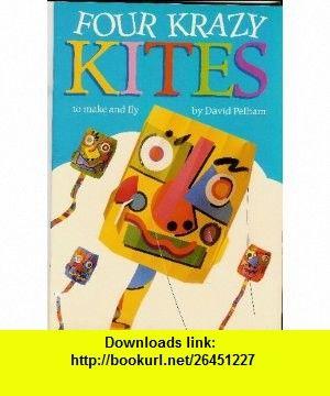 Four Krazy Kites to Make and Fly (9780525451723) David Pelham , ISBN-10: 0525451722  , ISBN-13: 978-0525451723 ,  , tutorials , pdf , ebook , torrent , downloads , rapidshare , filesonic , hotfile , megaupload , fileserve