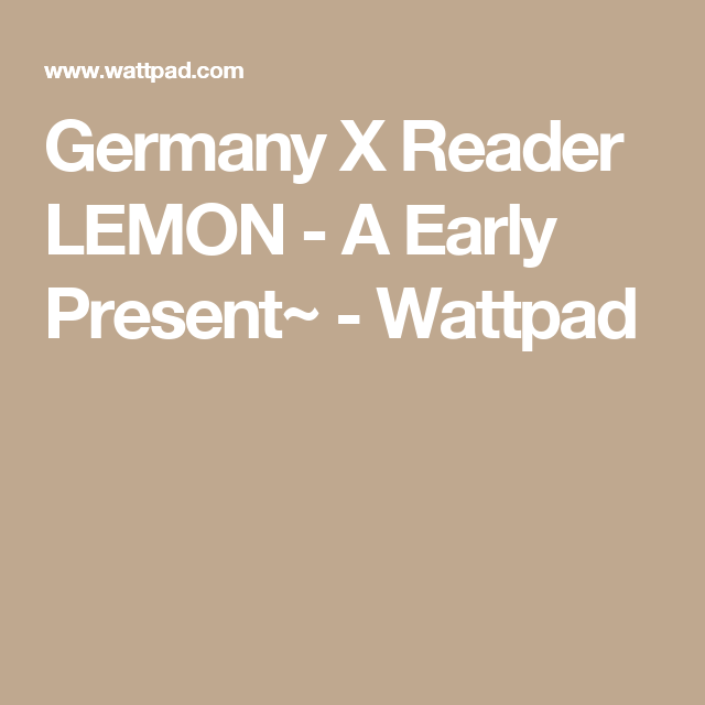 Germany X Reader LEMON - A Early Present~ | Cancerous