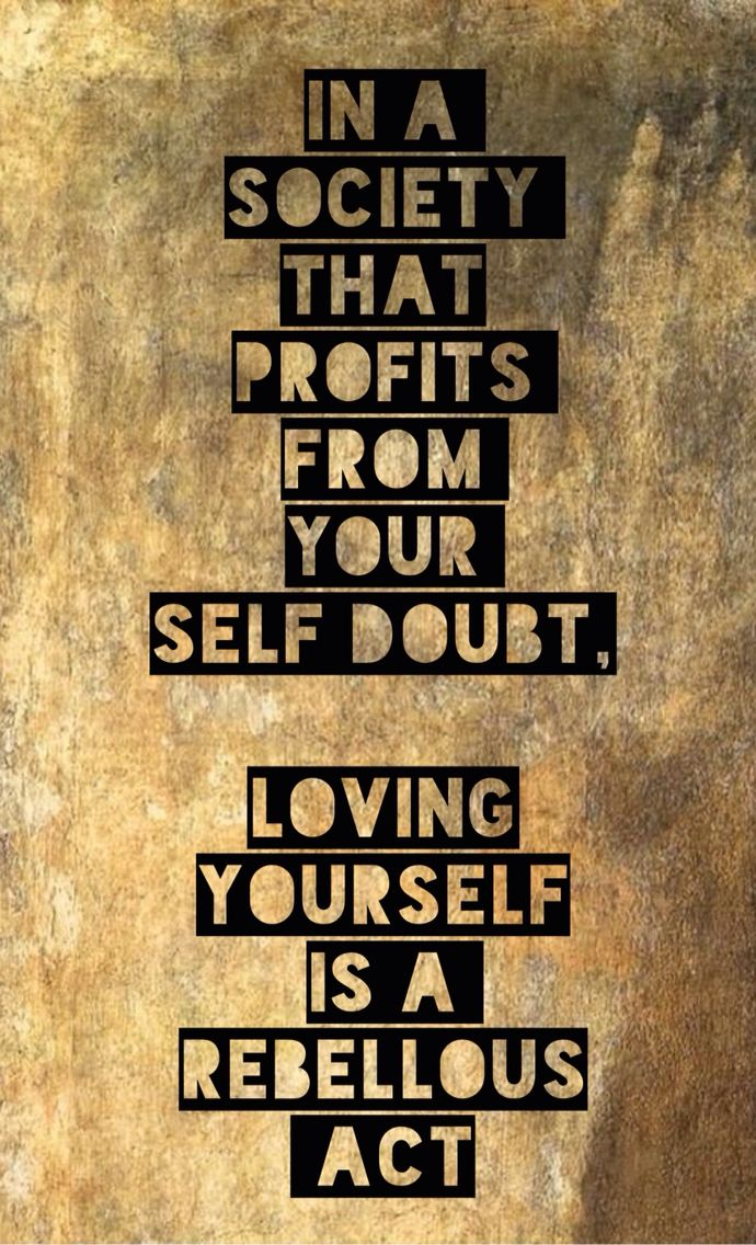 'In a Society that Profits from your Self Doubt, Loving