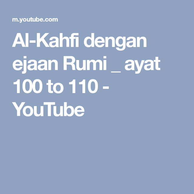 Al Kahfi Dengan Ejaan Rumi Ayat 100 To 110 Youtube
