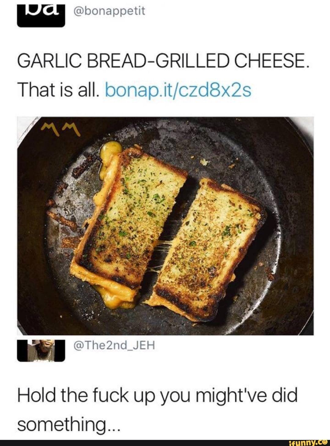 Found on ifunny garlic bread grilled cheese garlic