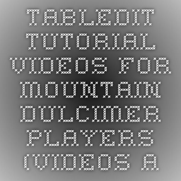 Tabledit Tutorial Videos for Mountain Dulcimer Players
