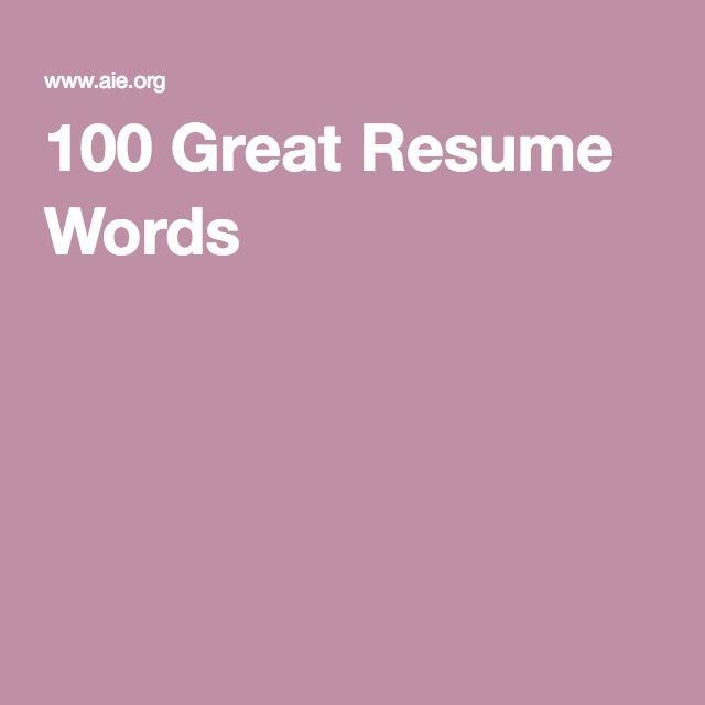 100 Great Resume Words Resume Words Great Resumes Resume