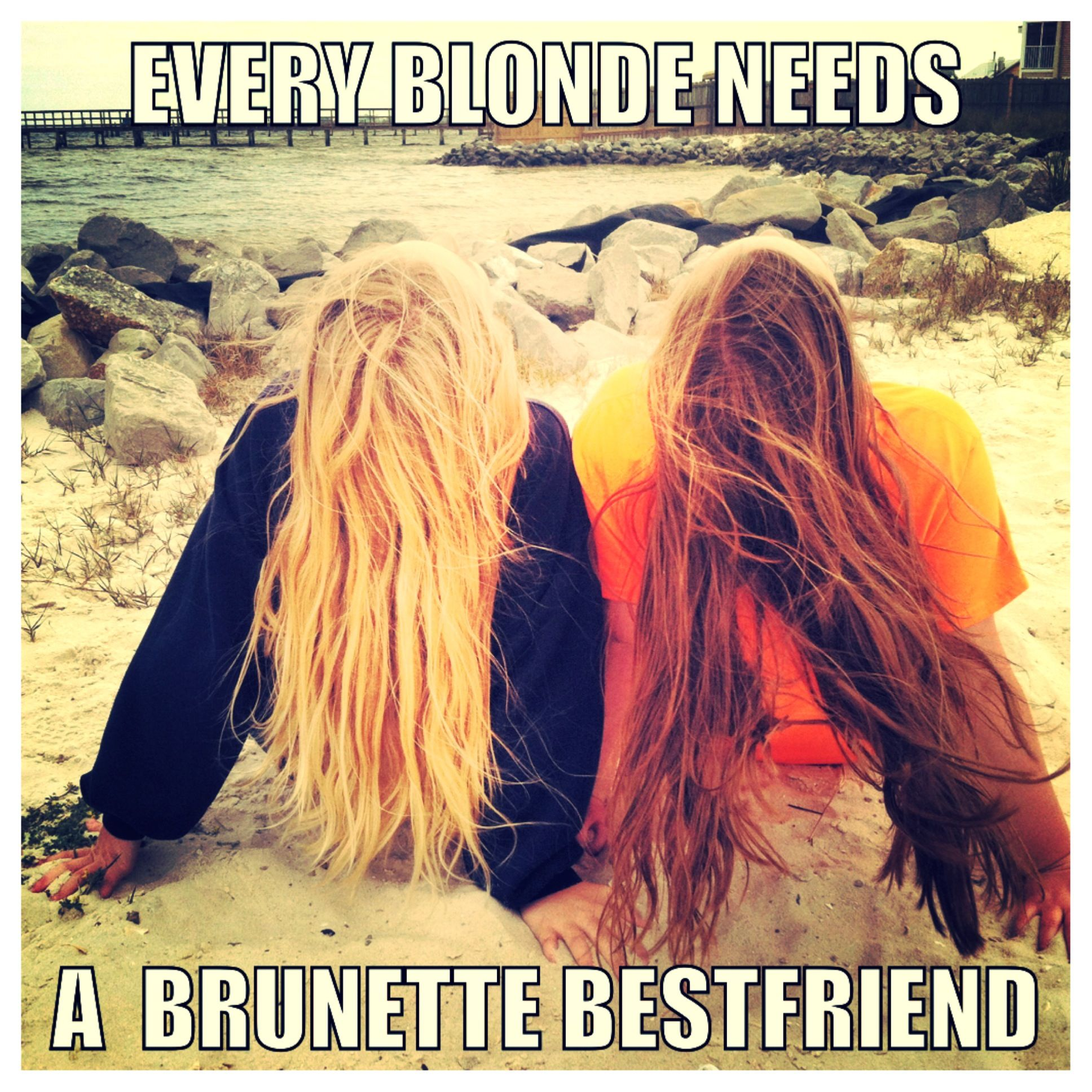 Every Blonde Needs A Brunette Bestfriend Blonde And Brunette