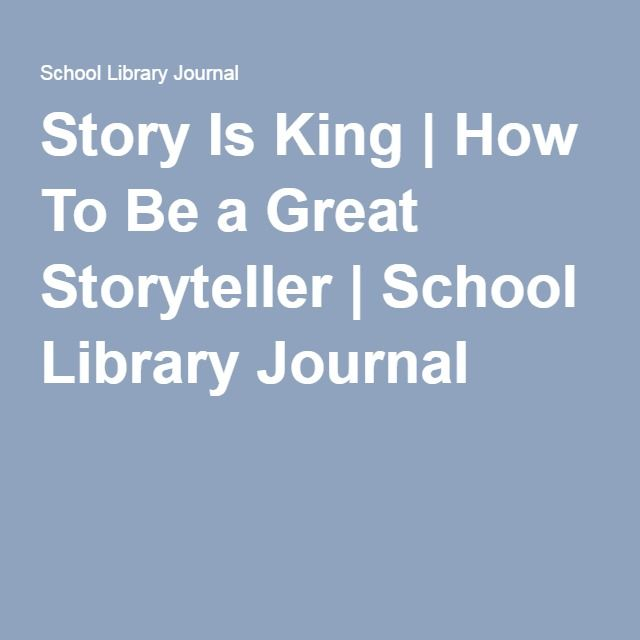 Story Is King | How To Be a Great Storyteller | School Library Journal