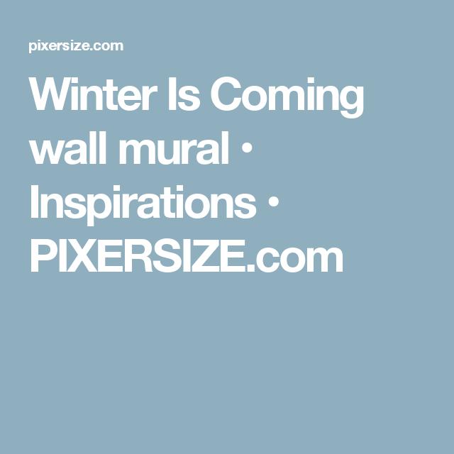 Winter Is Coming wall mural • Inspirations • PIXERSIZE.com