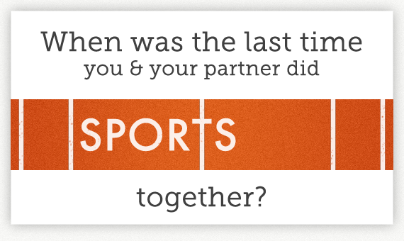 When was the last time you & your partner did sports together?