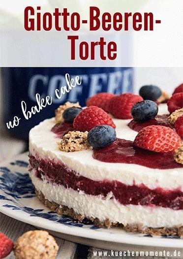 Giotto Beeren Torte Nobake Rezept Torten Rezepte Beeren Torte Und Fruchtige Torten
