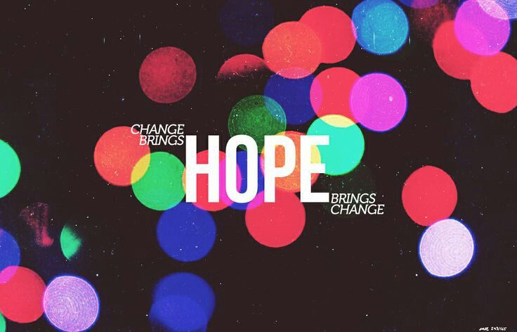 Change brings hope hope brings change thoughts and