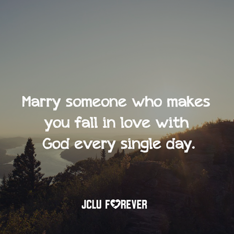 Marry someone who makes you fall in love with God every single day