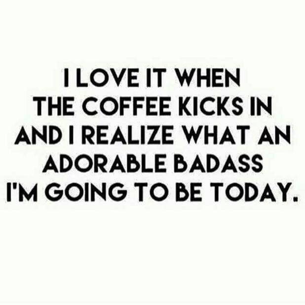 Badass Love Quotes I Love It When The Coffee Kicks In And I Realize What An Adorable