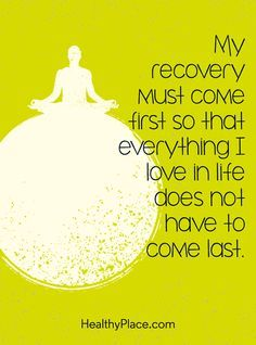 Quote On Mental Health: My Recovery Must Come First So That Everything I  Love In