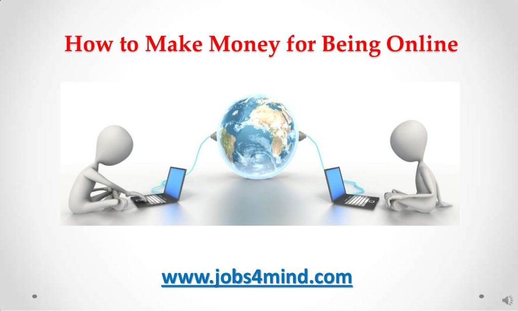 4-how-to-make-money-for-being-online by Sandy Minds via Slideshare