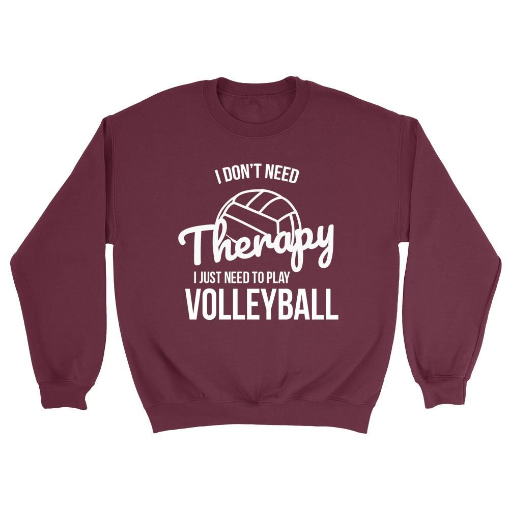 I Don T Need Therapy I Just Need To Play Volleyball Team Player Birthday Crewneck Sweatshirt Crew Neck Sweatshirt Sweatshirts Grandmother Gifts