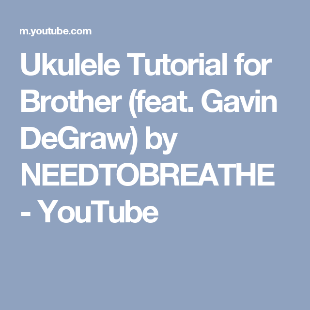 Ukulele Tutorial For Brother Feat Gavin Degraw By Needtobreathe