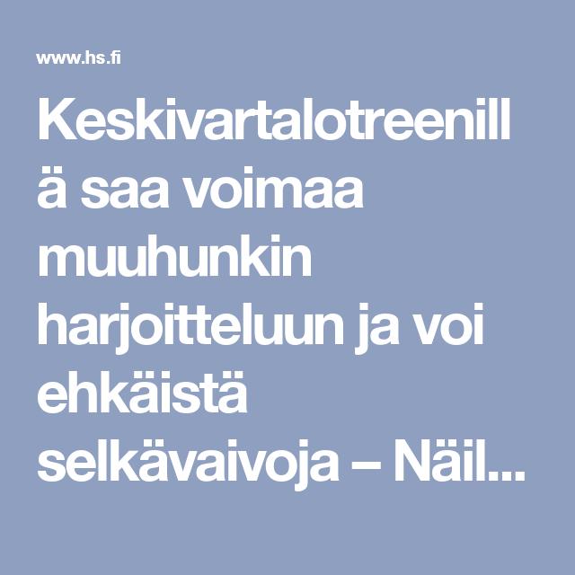 Keskivartalotreenillä saa voimaa muuhunkin harjoitteluun ja voi ehkäistä selkävaivoja – Näillä liikkeillä pääset tehokkaasti alkuun - Hyvinvointi - Helsingin Sanomat
