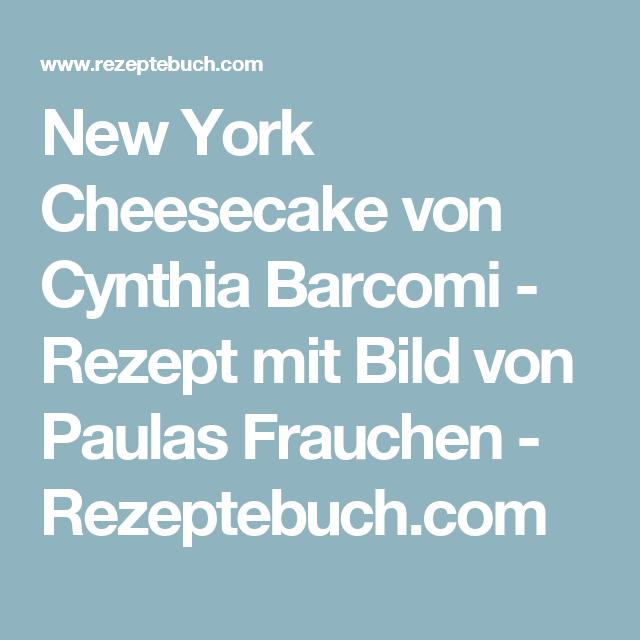 New York Cheesecake von Cynthia Barcomi - Rezept mit Bild von Paulas Frauchen - Rezeptebuch.com