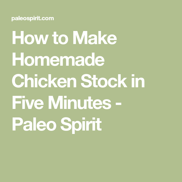How to Make Homemade Chicken Stock in Five Minutes - Paleo Spirit