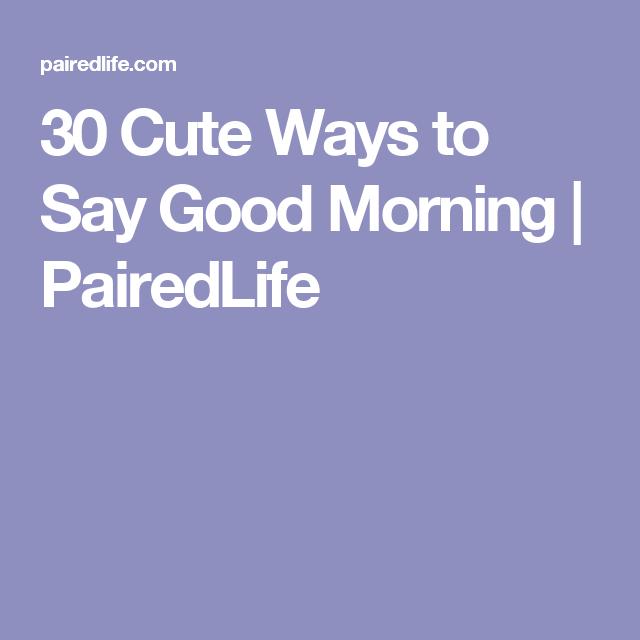 Good ways morning say Good Morning