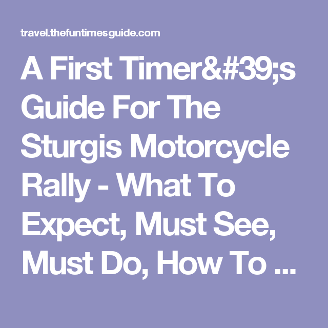 What To Expect On Your Visit Day: A First Timer's Guide For The Sturgis Motorcycle Rally