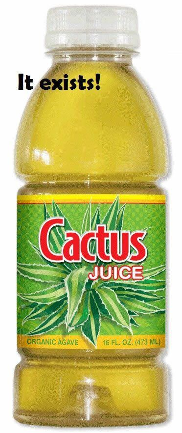 """Drink cactus juice. It'll quench ya. Nothing's quencher. It's the quenchiest!"""