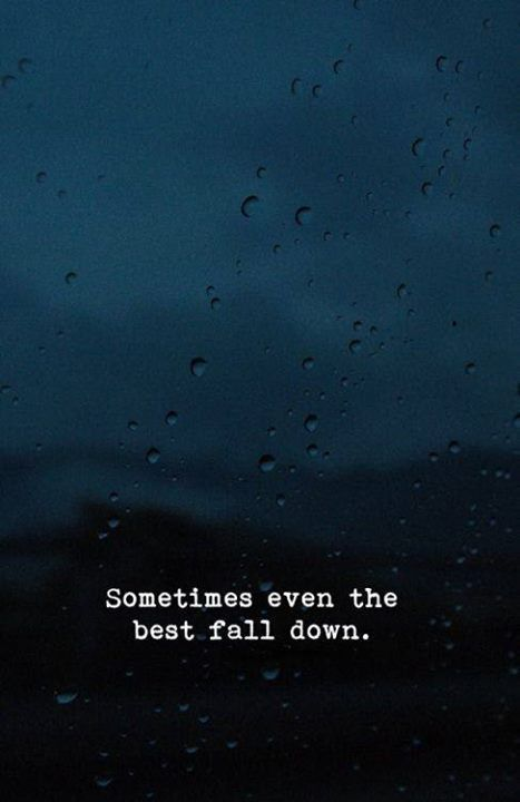 sometimes even the best fall down positive quotes tired quotes