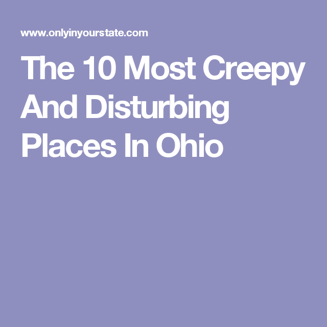 The 10 Most Disturbing Places You Can Possibly Go In Ohio