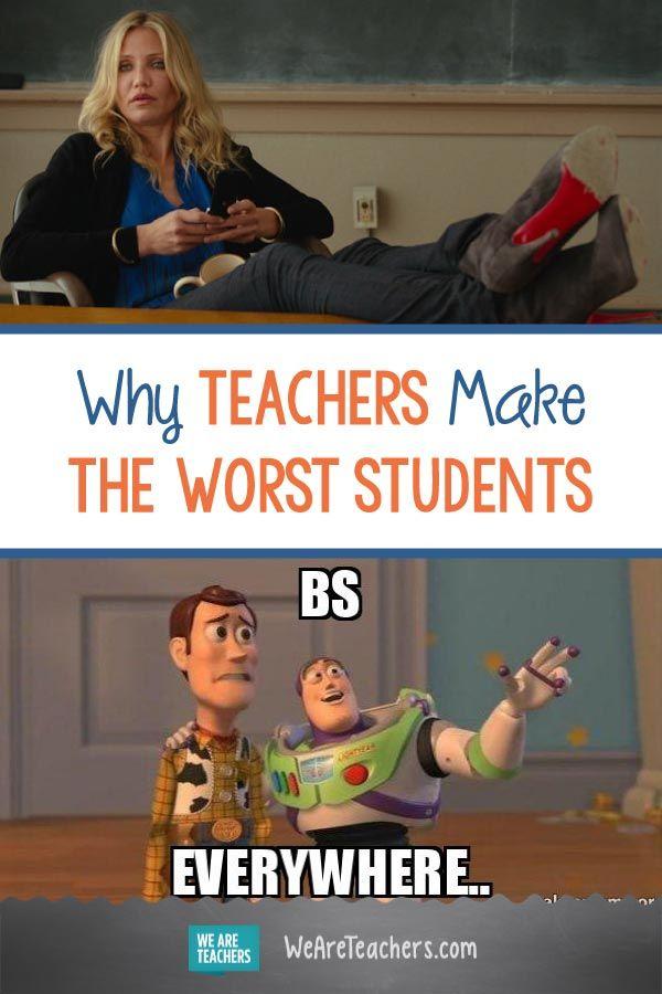 Why Teachers Make The Worst Students Teacher Professional Development Humor Professional Development For Teachers Teacher Development