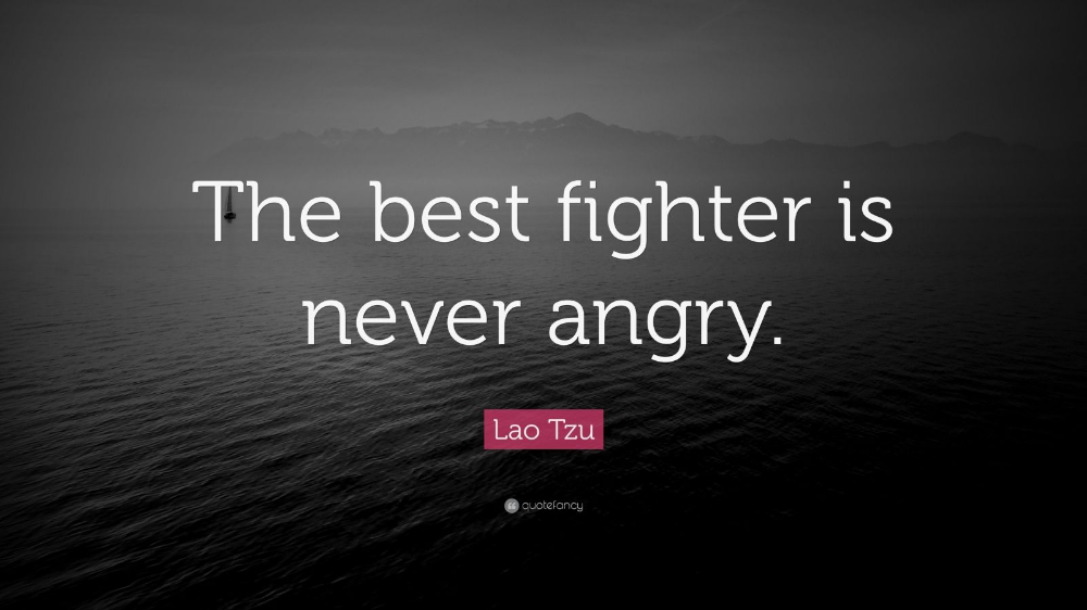 """Lao Tzu Quote """"The best fighter is never angry."""" (19"""