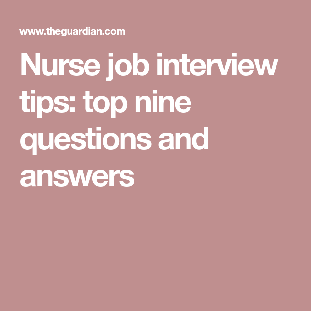 Nurse Job Interview Tips: Top Nine Questions And Answers