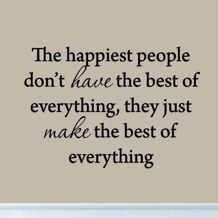 Winston Porter Dodgen The Happiest People Don't have the Best of Everything, They Just Make the Best of Everything Wall Decal