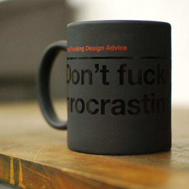 Superb Good Fucking Design Advice: U0027Donu0027t Fucking Procrastinateu0027