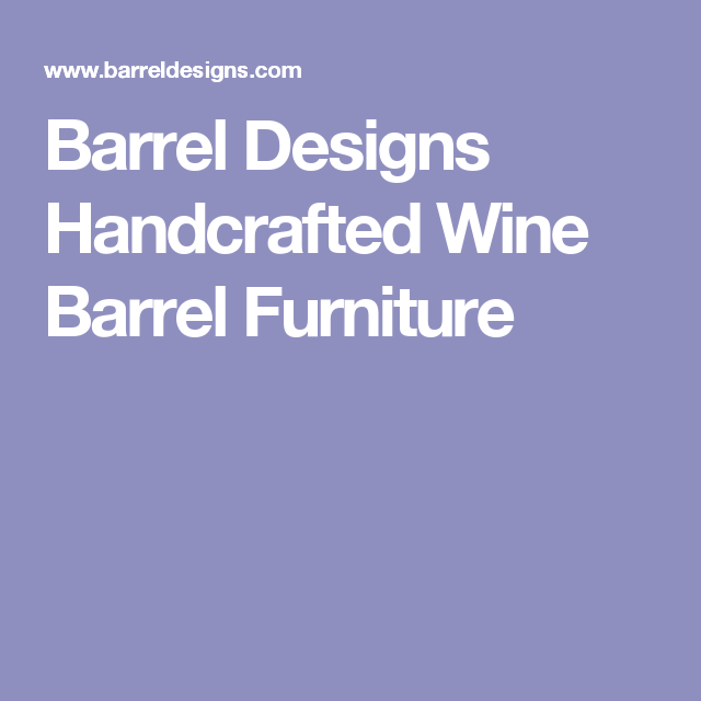 Barrel Designs Handcrafted Wine Barrel Furniture