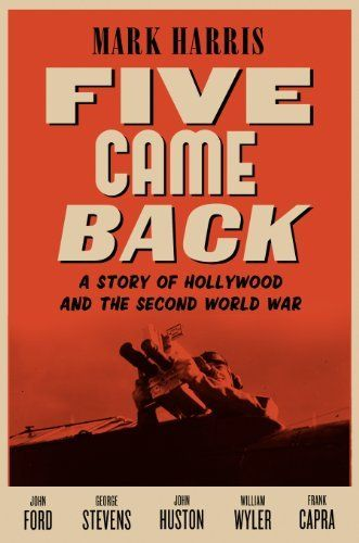 Five Came Back: A Story of Hollywood and the Second World War by Mark Harris, http://www.amazon.com/dp/B00DMCV8BI/ref=cm_sw_r_pi_dp_Z.mFtb08N82HX