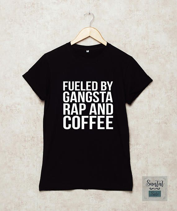 1dd97ba550e276 Fueled by gangsta rap and coffee Shirt Funny T Shirts T-Shirt Quotes Grey  White Black Size S
