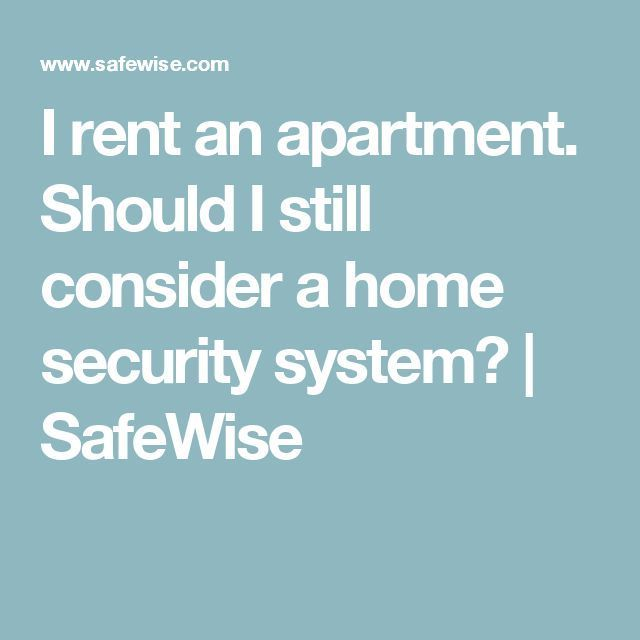 I rent an apartment. Should I still consider a home security system? | SafeWise | home security system hacks | Pinterest | Security systems