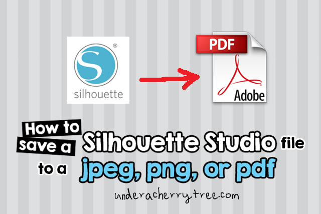 Tutorial How To Save A Silhouette Studio File To Jpeg Png Or Pdf For Printing Silhouette Studio Files Silhouette Cameo Crafts Silhouette Cameo Tutorials